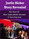 Justin Bieber Story Revealed - The Story Of How Justin Bieber Became A Teen Pop Icon (Justin Bieber, Belieber, Never Say Never, Biography)