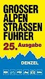 Großer Alpenstraßenführer, 25. Ausgabe: Die anfahrbaren Hochpunkte der Alpen und die kuriosesten Gebirgsstrecken zwischen Wien und Marseille für ... eingestellte Auto- und Zweiradfahrer.