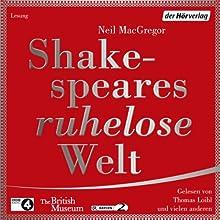 Shakespeares ruhelose Welt Hörbuch von Neil MacGregor Gesprochen von: Thomas Loibl, Stefan Wilkening, Helmut Stange