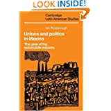 Unions and Politics in Mexico: The Case of the Automobile Industry (Cambridge Latin American Studies)