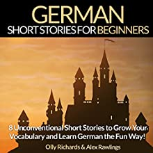 German Short Stories for Beginners: 8 Unconventional Short Stories to Grow Your Vocabulary and Learn German the Fun Way! | Livre audio Auteur(s) : Olly Richards, Alex Rawlings Narrateur(s) : Ellen Goldmund, Susana Larraz