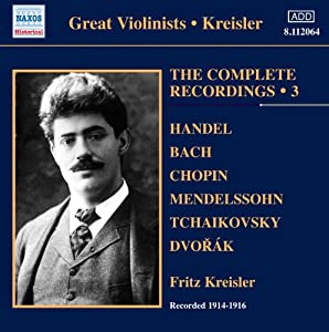 Various Kreisler Recordings 3 The Complete Solo Recordings 3 by NAXOS HISTORICAL