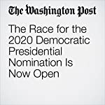 The Race for the 2020 Democratic Presidential Nomination Is Now Open | Chris Cillizza