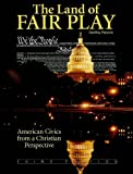 The Land of Fair Play: American Civics from a Christian Perspective