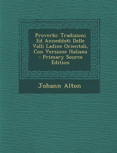 Proverbi: Tradizioni Ed Anneddoti Delle Valli Ladine Orientali, Con Versione Italiana