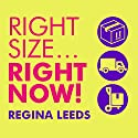 Rightsize…Right Now!: The 8-Week Plan to Organize, Declutter, and Make Any Move Stress-Free (       UNABRIDGED) by Regina Leeds Narrated by Regina Leeds