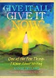 Give It All, Give It Now: One of the Few Things I Know About Writing
