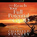 How to Reach Your Full Potential for God: Never Settle for Less Than His Best! (       UNABRIDGED) by Charles F. Stanley Narrated by Arthur Morey