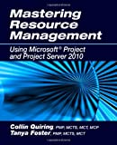 Mastering Resource Management Using Microsoft Project and Project Server 2010
