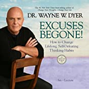 Excuses Begone!: How to Change Lifelong, Self-Defeating Thinking Habits | [Wayne W. Dyer]