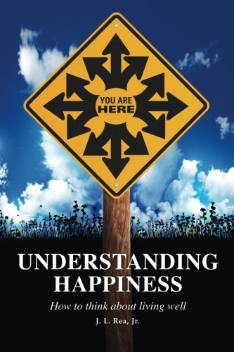 Understanding Happiness: How to think about living well