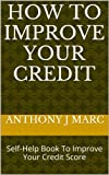 51 MYXSKc%2BL. SL160  HOW TO IMPROVE YOUR CREDIT: Self Help Book To Improve Your Credit Score