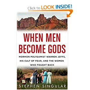 When Men Become Gods: Mormon Polygamist Warren Jeffs, His Cult of Fear, and the Women Who Fought Back