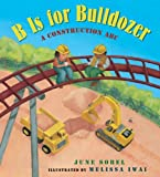 By June Sobel B Is for Bulldozer Board Book: A Construction ABC (Brdbk)