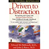 Driven to Distraction: Recognizing and Coping with Attention Deficit Disorder from Childhood Through Adulthood ~ Edward M. Hallowell