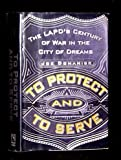 To Protect and to Serve: The LAPD's Century of War in the City of Dreams