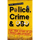 Police, Crime & 999: The True Story of a Front Line Officerby John Donoghue