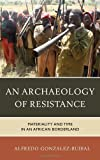 img - for An Archaeology of Resistance: Materiality and Time in an African Borderland (Archaeology in Society) book / textbook / text book