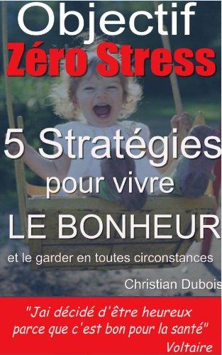 Couverture du livre Objectif zéro stress. 5 stratégies pour vivre le bonheur et le garder en toutes circonstances