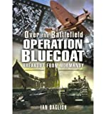 img - for [(Operation Bluecoat - Over the Battlefield: Breakout from Normandy)] [Author: Ian Daglish] published on (April, 2010) book / textbook / text book