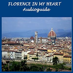 Florence in My Heart: Audioguide for Tourists and Travellers | [Silvia Cecchini, Ivan Genesio, Ezio Sposato]