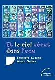 echange, troc Laurette Succar, Agnès Sheikh - Et le ciel vécut dans l'eau