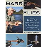 Barr Flies: How to Tie and Fish the Copper John, the Barr Emerger, and Dozens of Other Patterns, Variations, and Rigs ~ John Barr