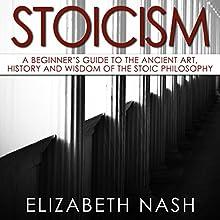 Stoicism: A Beginner's Guide to the Ancient Art, History and Wisdom of the Stoic Philosophy | Livre audio Auteur(s) : Elizabeth Nash Narrateur(s) : Verity Burns