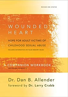 The Wounded Heart Workbook, A Companion Workbook for Personal or Group Use