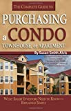 img - for The Complete Guide to Purchasing a Condo, Townhouse, or Apartment: What Smart Investors Need to Know - Explained Simply [Paperback] [FL] (Author) Susan Smith Alvis book / textbook / text book