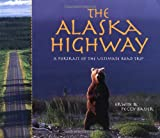 The Alaska Highway: A Portrait of the Ultimate Road Trip (1570612854) by Bauer, Erwin A.