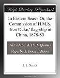 In Eastern Seas - Or, the Commission of H.M.S. Iron Duke, flag-ship in China, 1878-83