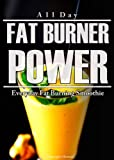 All Day Fat Burner Power: Everyday Fat Burning Smoothie