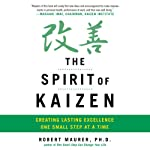 The Spirit of Kaizen: Creating Lasting Excellence One Small Step at a Time | Bob Maurer,Leigh Ann Hirschman
