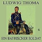 Ein bayrischer Soldat   Ludwig Thoma