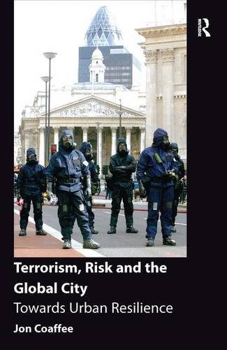Terrorism, Risk and the Global City: Towards Urban Resilience