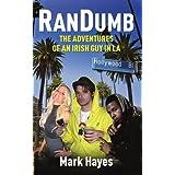 RanDumb: The Random Dumb Adventures of an Irish Guy in LA ~ Mark Hayes