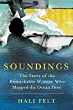Soundings: The Story of the Remarkable Woman Who Mapped the Ocean Floor [Hardcover] [2012] (Author) Hali Felt