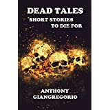 Dead Tales: Short Stories to Die forby Anthony Giangregorio