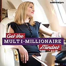 Get the Multi-Millionaire Mindset: Think Yourself Rich with Subliminal Messages  by Subliminal Guru Narrated by Subliminal Guru