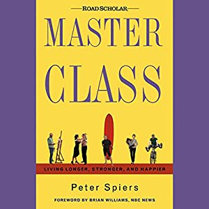 Master Class: Living Longer, Stronger, and Happier | [Peter Spiers]