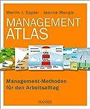 Management-Atlas: Management-Methoden für den Arbeitsalltag