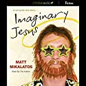 Imaginary Jesus Audiobook by Matt Mikalatos Narrated by Matt Mikalatos