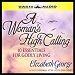 A Woman's High Calling: 10 Essentials for Godly Living | Elizabeth George