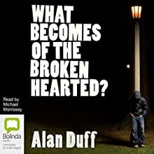 What Becomes of the Broken Hearted? (       UNABRIDGED) by Alan Duff Narrated by Michael Morrissey