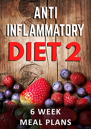 Anti Inflammatory Diet Action Plan: 6 Week Meal Plans To Heal Yourself With Food, Restore Overall Health And Become Pain Free (Anti Inflammatory Diet, ... Cookbook, Anti Inflammatory Diet Plan) by James Wayne