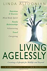 Living Agelessly: Answers to Your Most Common Questions About Aging Gracefully (A DiaMedica Guide to Optimum Wellness) by DiaMedica