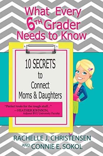 What Every 6th Grader Needs to Know: 10 Secrets to Connect Moms & Daughters (What Every Kid Needs to Know)