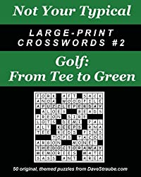 Not Your Typical Large-Print Crosswords #2 - Golf: From Tee to Green
