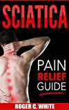 Sciatica: Pain Relief Guide (Exercises, Back Pain Relief, Natural Remedies, Home Treatment)
